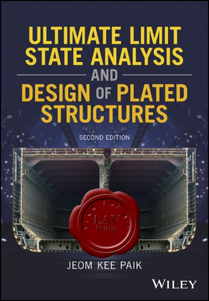 Ultimate Limit State Analysis and Design of Plated Structures, Second Edition